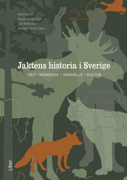 Jaktens historia i Sverige : vilt, människa, samhälle, kultur