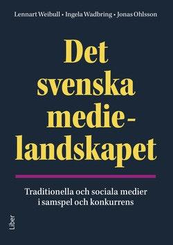 Det svenska medielandskapet : traditionella och sociala medier i samspel och konkurrens