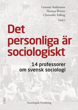 Det personliga är sociologiskt : 14 professorer om svensk sociologi