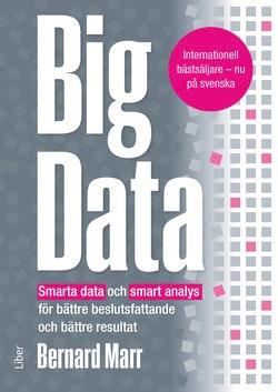 Big Data : smarta data och smart analys för bättre beslutsfattande och bättre resultat