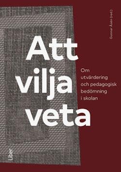 Att vilja veta : om utvärdering och pedagogisk bedömning i skolan