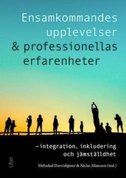 Ensamkommandes upplevelser & professionellas erfarenheter - integration, inkludering och jämställdhet