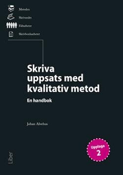 Skriva uppsats med kvalitativ metod : en handbok