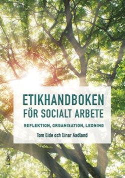 Etikhandboken för socialt arbete - Reflektion, organisation, ledning