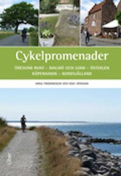 Cykelpromenader : Öresund runt - Malmö och Lund - Österlen - Köpenhamn - Nordsjälland
