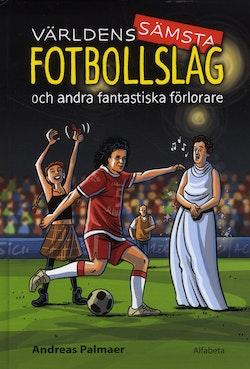 Världens sämsta fotbollslag - och andra fantastiska förlorare