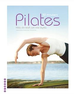 30 minuters Pilates : hitta din kraft och inre styrka