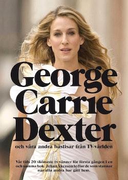 George, Carrie, Dexter : och våra andra bästisar från TV-världen