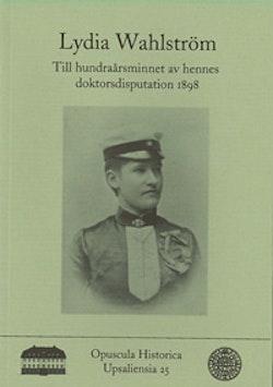 Lydia Wahlström : till hundraårsminnet av hennes doktorsdisputation 1898