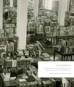 Carolina Rediviva: Från akademiskt palats till vetenskaplig mötesplats. Byggnadens historia från 1810-tal till 2010-tal