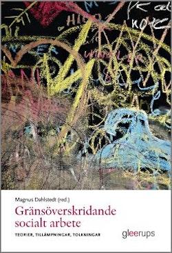 Gränsöverskridande socialt arbete : Teorier, tillämpningar, tolkningar