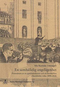 En samhällelig angelägenhet: Framväxten av en symfoniorkester och ett konserthus i Stockholm, cirka 1890–1926
