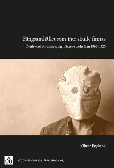 Fångsamhället som inte skulle finnas : överlevnad och anpassning i fängelse under åren 1890-1920