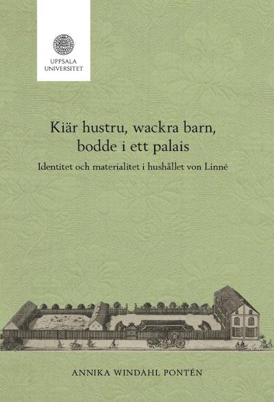 Kiär hustru, wackra barn, bodde i ett palais: Identitet och materialitet i hushållet von Linné