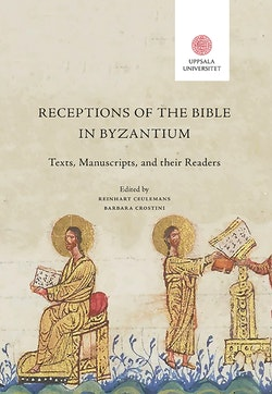 Receptions of the Bible in Byzantium: Texts, Manuscripts, and their Readers