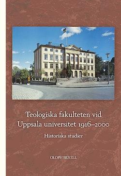 Teologiska fakulteten vid Uppsala universitet 1916–2000: Historiska studier