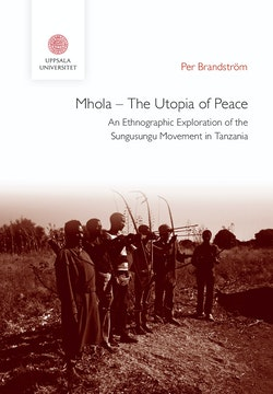Mhola – The Utopia of Peace: An Ethnographic Exploration of the Sungusungu Movement in Tanzania