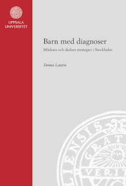 Barn med diagnoser: Mödrars och skolors strategier i Stockholm