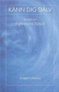 Känn dig själv : en bok om frigörelsens filosofi