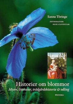 Historier om blommor : Myter, litteratur, trädgårdshistoria och odling