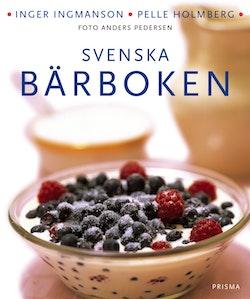 Svenska bärboken : Våra bär i historien, naturen och matlagningen. Med över 300 recept