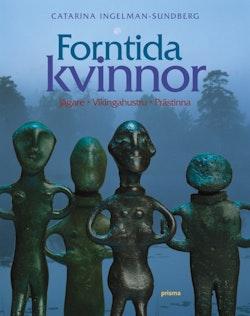 Forntida kvinnor : Jägare, vikingahustru, prästinna