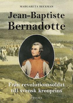 Jean-Baptiste Bernadotte : Från revolutionssoldat till svensk kronprins