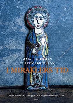 I miraklers tid : Bland madonnor, stenhuggare och helgon i medeltida kyrkor