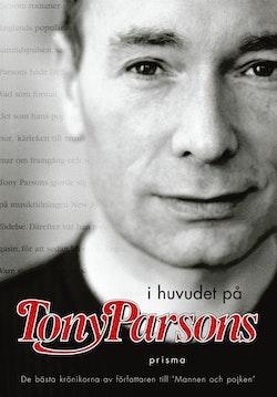 I huvudet på Tony Parsons : De bästa krönikorna av författaren till Mannen och pojken