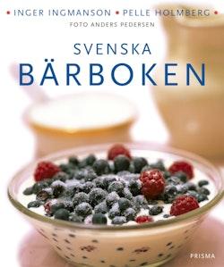 Svenska bärboken : våra bär i historien, naturen och matlagningen : med över 300 recept