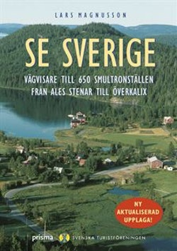 Se Sverige : Vägvisare till 650 smultronställen från Ales stenar till Överkalix