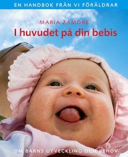 I huvudet på din bebis : om barns utveckling och behov