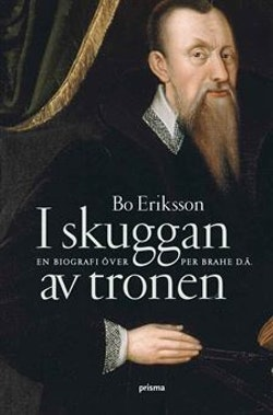 I skuggan av tronen : en biografi över Per Brahe d.ä.