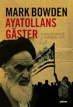 Ayatollans gäster : Gisslandramat i Teheran 1979