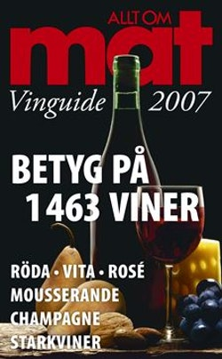 Allt om Mat. Vinguide 2007 : Betyg på 1463 viner