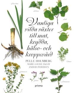 Vanliga vilda växter till mat, krydda, hälso- och kroppsvård
