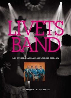 Livets band : den svenska dansbandskulturens historia