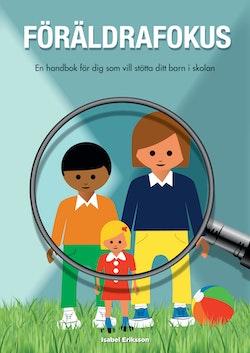 Föräldrafokus : en handbok för dig som vill stötta ditt barn i skolan