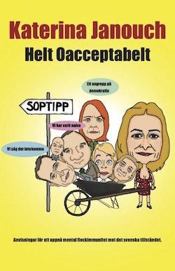 Helt oacceptabelt: Anvisningar för att uppnå mental flockimmunitet mot det svenska tillståndet