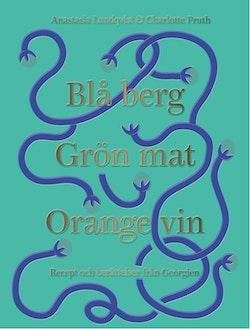 Blå berg, Grön mat, Orange vin : recept och berättelser från Georgien