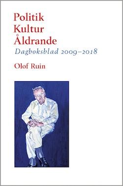 Politik – Kultur – Åldrande : Dagboksblad 2009–2018