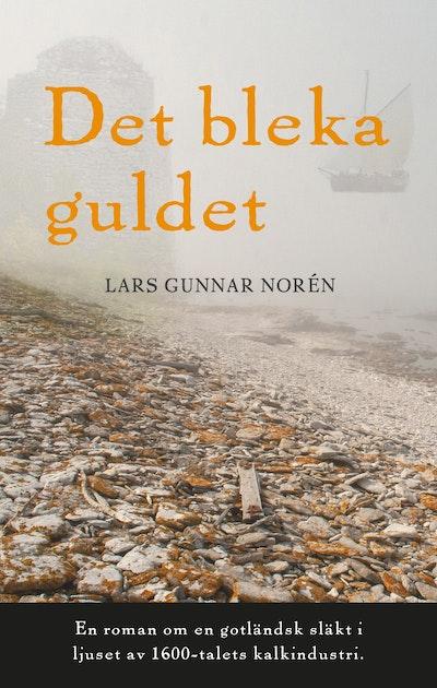 Det bleka guldet : en roman om en gotländsk släkt i ljuset av 1600-talets kalkindustri