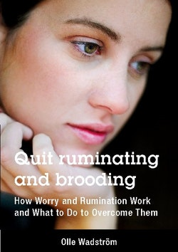 Quit ruminating and brooding : how worry and ruminating work and what to do to overcome them