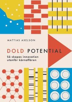 Dold potential - Så skapas innovation utanför kärnaffären