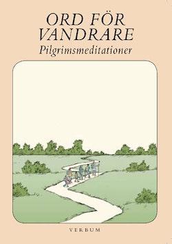 Ord för vandrare : pilgrimsmeditationer