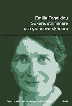 Emilia Fogelklou : sökare, stigfinnare och gränsöverskridare : texter