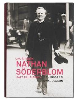 Jag är bara Nathan Söderblom, satt till tjänst : en biografi