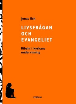 Livsfrågan och Evangeliet : Bibeln i kyrkans undervisning
