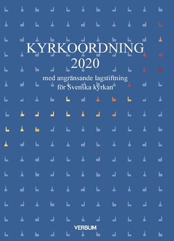 Kyrkoordning 2020 : med angränsande lagstiftning för Svenska kyrkan