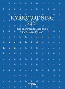 Kyrkoordning 2021 : med angränsande lagstiftning för Svenska kyrkan